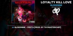 Loyalty Kill Love BY Glokknine